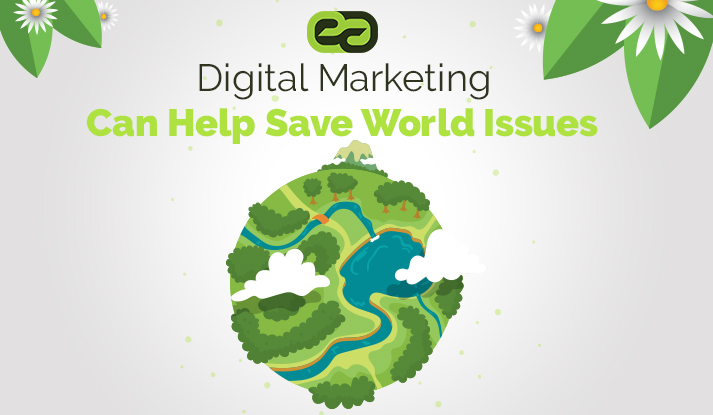 Digital Marketing Can Help Save World Issues